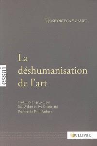 La déshumanisation de l'art; Suivi de Idées sur le roman; Suivi de L'art au présent et au passé