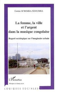 La femme, la ville et l'argent dans la musique congolaise : regard sociologique sur l'imaginaire urbain
