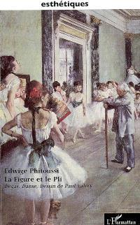 La figure et le pli : Degas, danse, dessin de Paul Valéry