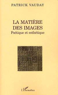 La matière des images : poétique et esthétique