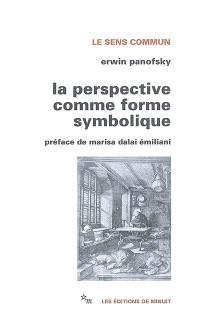 La perspective comme forme symbolique : et autres essais. Précédé de La question de la perspective