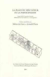 La place du spectateur et la participation : actes de la 4e journée d'études d'Histoire de l'art moderne et contemporain
