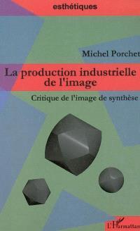 La production industrielle de l'image : critique de l'image de synthèse