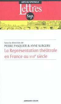 La représentation théâtrale en France au XVIIe siècle