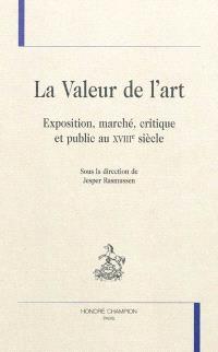 La valeur de l'art : exposition, marché, critique et public au XVIIIe siècle