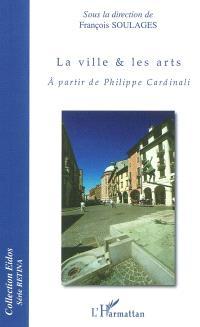 La ville & les arts : à partir de Philippe Cardinali