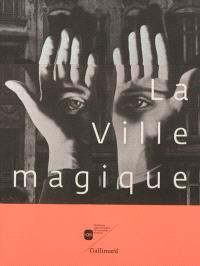 La ville magique : exposition, Villeneuve-d'Ascq, Lille Métropole, musée d'art moderne, d'art contemporain et d'art brut, du 29 septembre 2012 au 13 janvier 2013