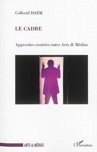 Le cadre : approches croisées entre arts & médias