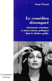 Le comédien désemparé : autonomie artistique et interventions politiques dans le théâtre public