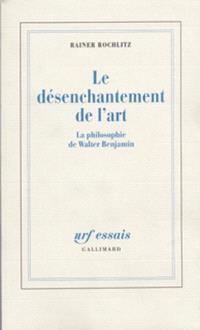 Le Désenchantement de l'art : la philosophie de Walter Benjamin