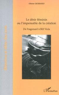 Le désir féminin ou L'impensable de la création : de Fragonard à Bill Viola