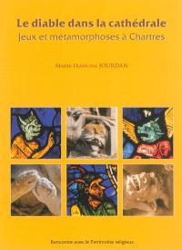 Le diable dans la cathédrale : jeux et métamorphoses à Chartres