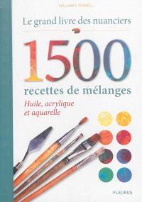 Le grand livre des nuanciers : 1.500 recettes de mélanges : huile, acrylique et aquarelle