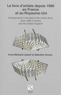 Le livre d'artiste depuis 1980 en France et au Royaume-Uni = Developments in the field of the artist's book since 1980 in France and the United Kingdom : actes du colloque international