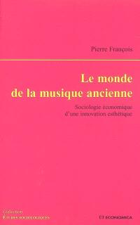 Le monde de la musique ancienne : sociologie économique d'une innovation esthétique