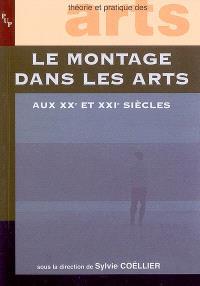 Le montage dans les arts aux XXe et XXIe siècles : actes des journées d'études du 27 et 28 octobre 2006