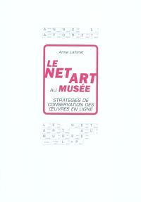 Le Net art au musée : stratégies de conservation des oeuvres en ligne