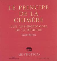 Le principe de la chimère : une anthropologie de la mémoire
