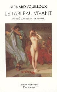 Le tableau vivant : Phryné, l'orateur et le peintre