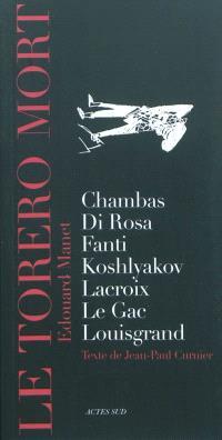 Le torero mort, Edouard Manet : Chambas, Di Rosa, Fanti, Koshlyakov, Lacroix, Le Gac, Louisgrand