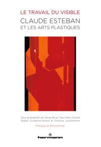 Le travail du visible : Claude Esteban et les arts plastiques
