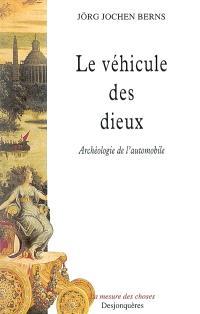 Le véhicule des dieux : archéologie de l'automobile