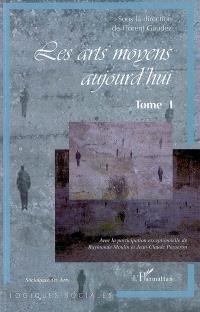 Les arts moyens aujourd'hui : Albi 2006, actes du colloque international d'Albi, 30-31 mars, 1er avril 2006. Volume 1