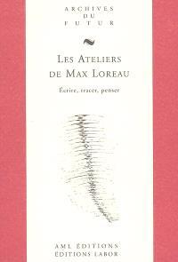 Les ateliers de Max Loreau : écrire, tracer, penser