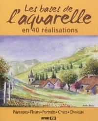 Les bases de l'aquarelle en 40 réalisations : paysages, fleurs, portraits, chats, chevaux