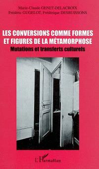 Les conversions comme formes et figures de la métamorphose : mutations et transferts culturels : actes des journées d'études
