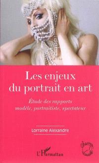Les enjeux du portrait en art : étude des rapports modèle, portraitiste, spectateur