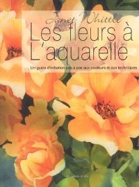 Les fleurs à l'aquarelle : un guide d'initiation pas à pas aux couleurs et aux techniques