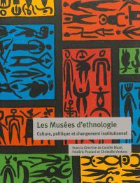 Les musées d'ethnologie : culture, politique et changement institutionnel