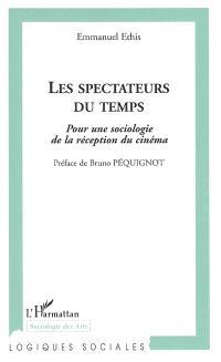 Les spectateurs du temps : pour une sociologie de la réception du cinéma; Suivi de La petite fabrique du spectateur : trois textes sur le cinéma et les modalités de sa réception
