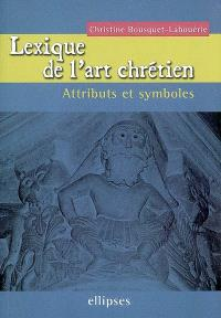 Lexique de l'art chrétien : attributs et symboles