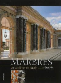 Marbres, de carrières en palais : du Midi à Versailles, du sang des dieux à la gloire des rois, XVIe-XVIIIe siècle