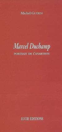 Marcel Duchamp : portrait de l'anartiste