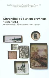 Marché(s) de l'art en province (1870-1914)