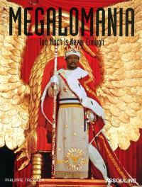 Megalomania : too much is never enough