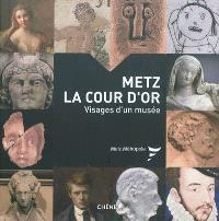 Metz, la Cour d'or : visages d'un musée