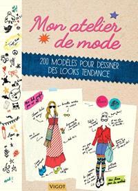 Mon atelier de mode : 200 modèles pour dessiner des looks tendance