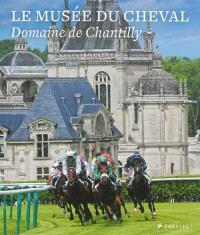 Musée du cheval : domaine de Chantilly