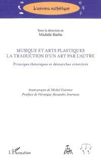 Musique et arts plastiques : la traduction d'un art par l'autre : principes théoriques et démarches créatrices