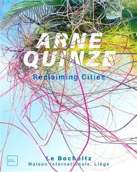 Arne Quinze : reclaiming cities = Arne Quinze : se réaproprier la ville