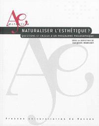 Naturaliser l'esthétique ? : questions et enjeux d'un programme philosophique