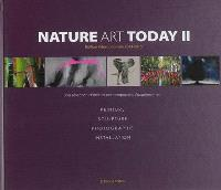 Nature art today : une sélection d'artistes contemporains s'exprimant en peinture, sculpture, photographie, installation. Volume 2, Edition internationale 2014-2015