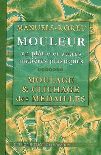 Nouveau manuel complet du mouleur en plâtre, au ciment, à l'argile, à la cire, à la gélatine. Suivi de Du moulage et du clichage des médailles : 1901-2008