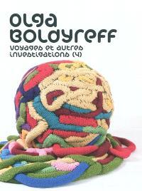 Olga Boldyreff : voyages et autres investigations, 4