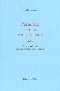Paradoxe sur le conservateur : de la modernité conçue comme une religion