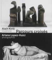 Parcours croisés : Alain Kirili, sculptures, Ariane Lopez-Huici, photographies : exposition, Musée des beaux-arts de Caen, du 15 février au 11 mai 2014